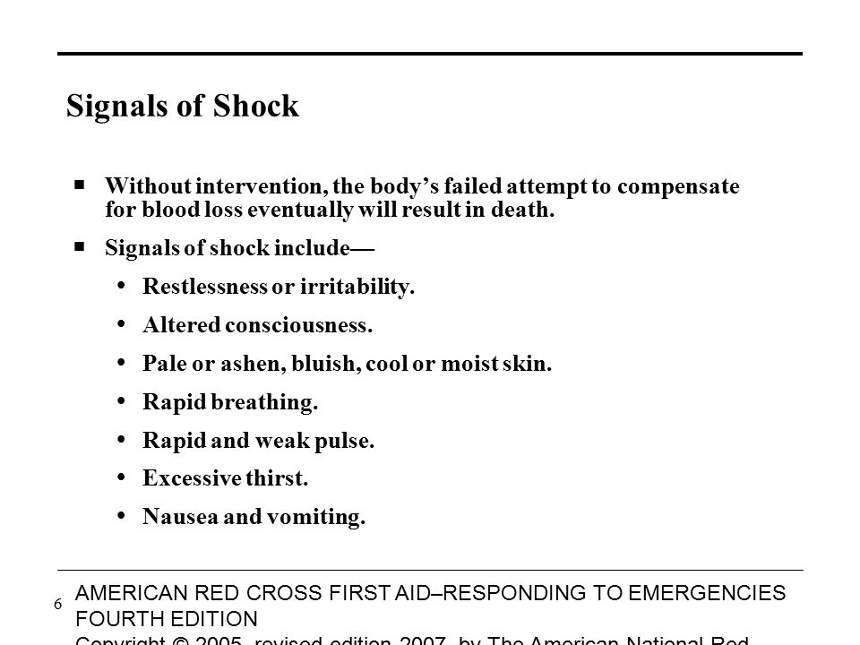 Signals of Shock Without intervention, the body's failed attempt to compensate for blood loss eventually will result in death.