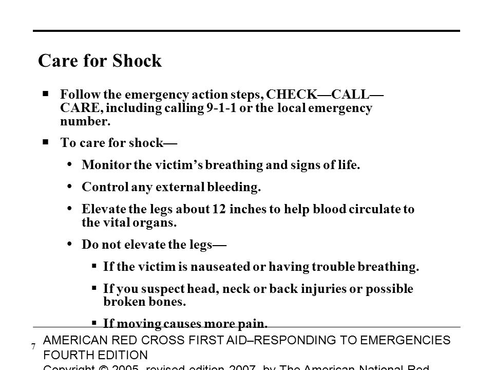 Care for Shock Follow the emergency action steps, CHECK—CALL— CARE, including calling 9-1-1 or the local emergency number.