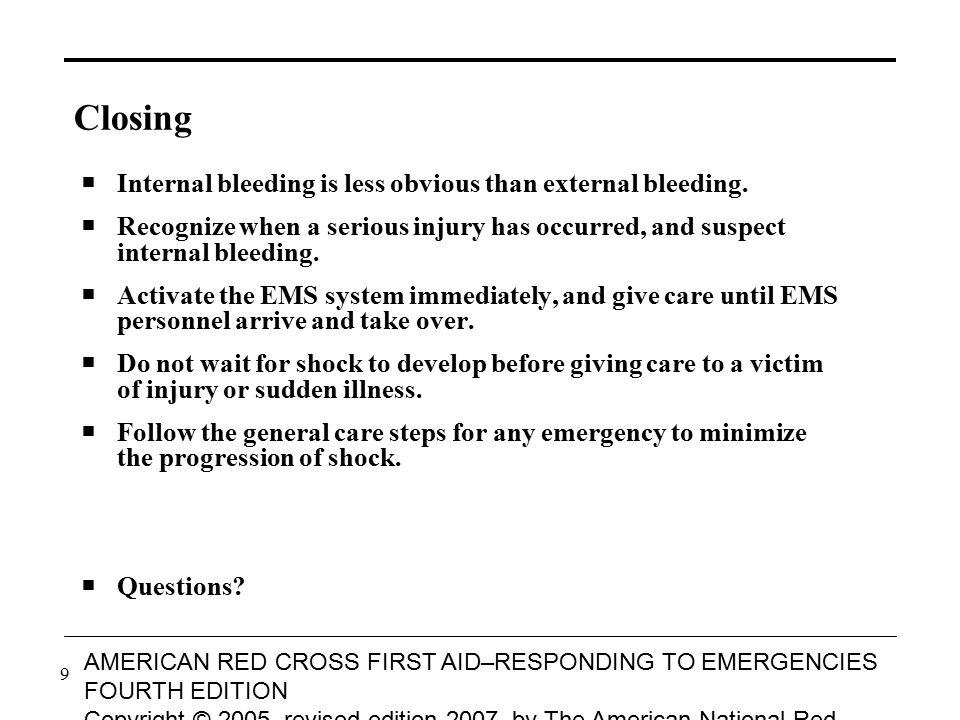 Closing Internal bleeding is less obvious than external bleeding.