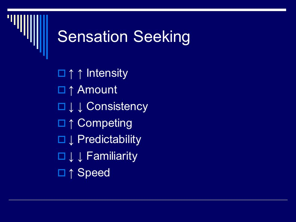 Sensation Seeking ↑ ↑ Intensity ↑ Amount ↓ ↓ Consistency ↑ Competing