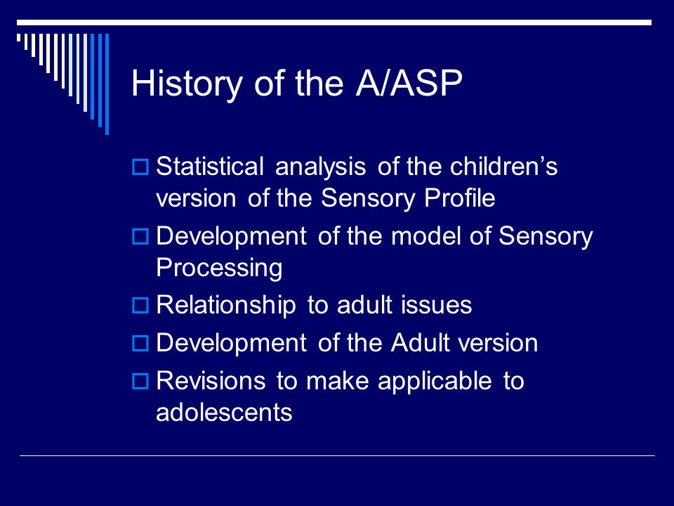 History of the A/ASP Statistical analysis of the children's version of the Sensory Profile. Development of the model of Sensory Processing.