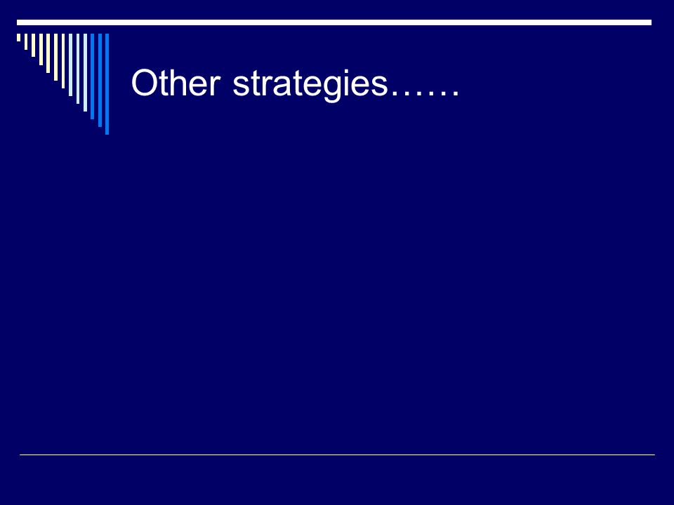 Other strategies……