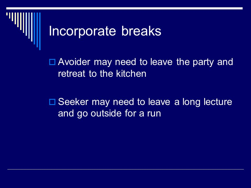 Incorporate breaks Avoider may need to leave the party and retreat to the kitchen.