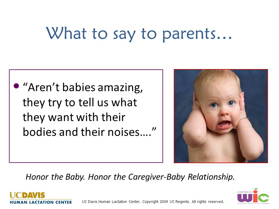 What to say to parents… Aren't babies amazing, they try to tell us what they want with their bodies and their noises….