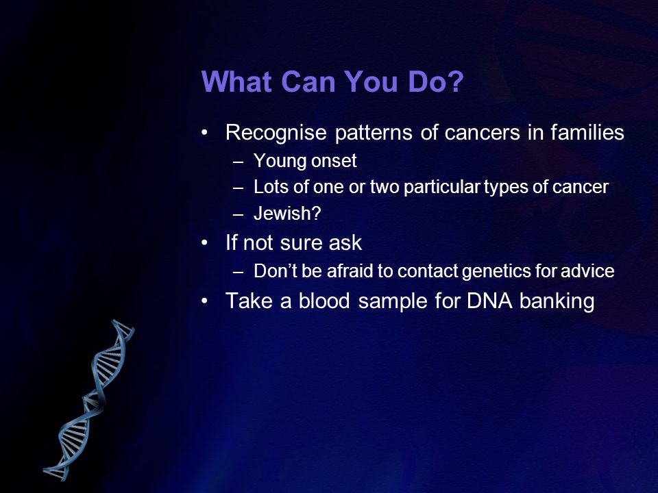 What Can You Do Recognise patterns of cancers in families