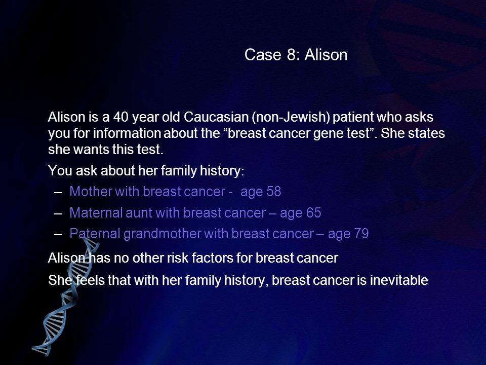 Alison has no other risk factors for breast cancer