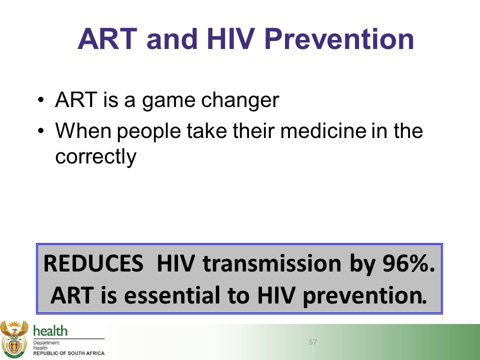 REDUCES HIV transmission by 96%. ART is essential to HIV prevention.