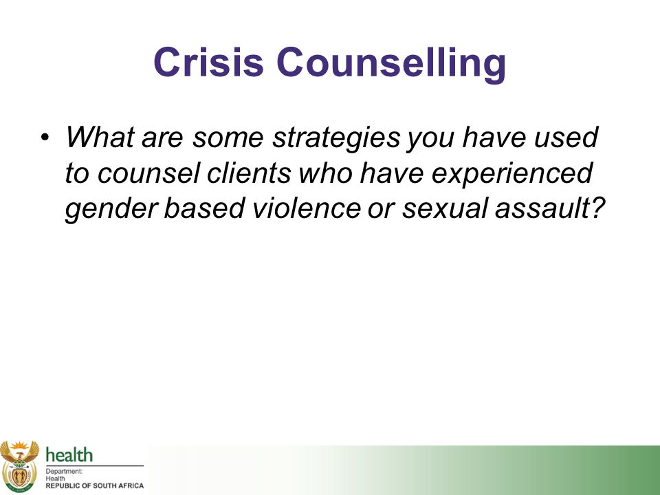 Crisis Counselling What are some strategies you have used to counsel clients who have experienced gender based violence or sexual assault