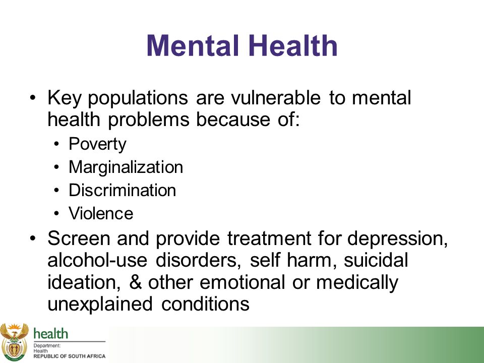 Mental Health Key populations are vulnerable to mental health problems because of: Poverty. Marginalization.