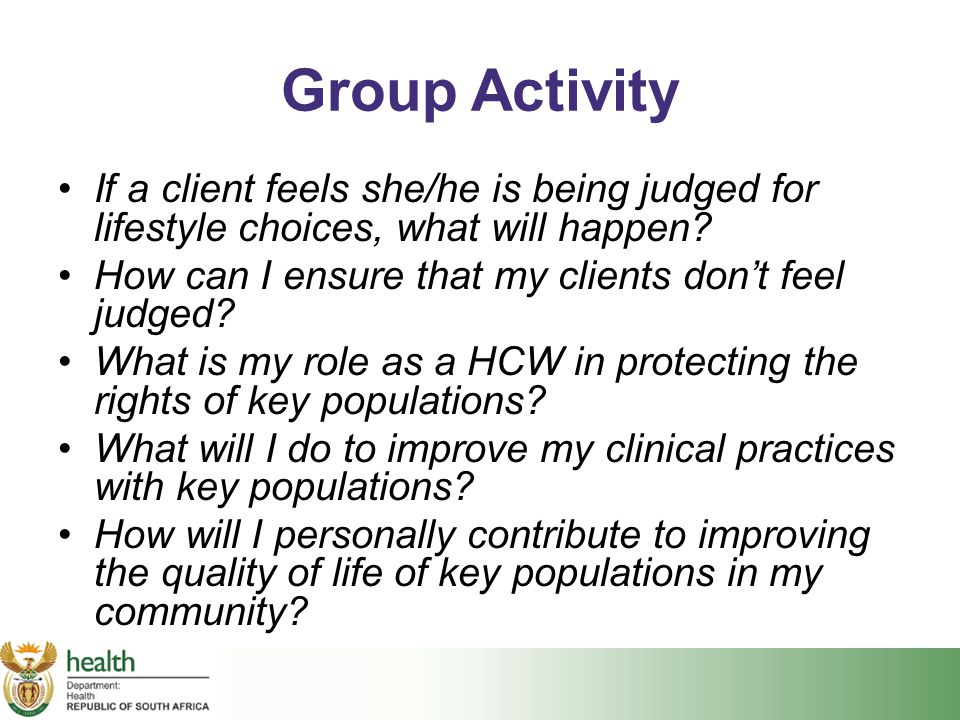 Group Activity If a client feels she/he is being judged for lifestyle choices, what will happen How can I ensure that my clients don't feel judged
