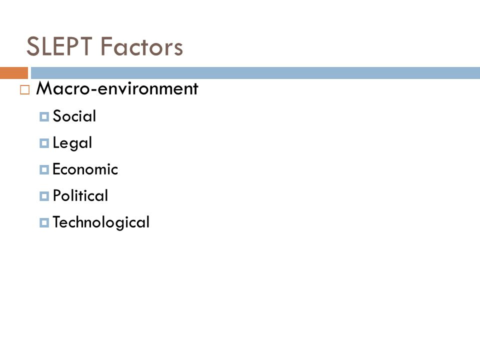 SLEPT Factors Macro-environment Social Legal Economic Political