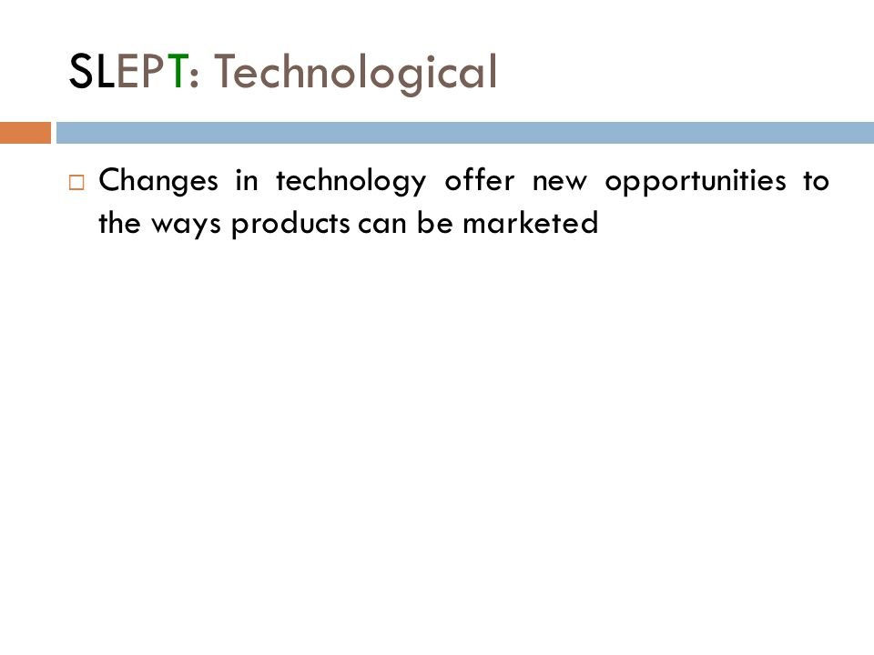 SLEPT: Technological Changes in technology offer new opportunities to the ways products can be marketed.