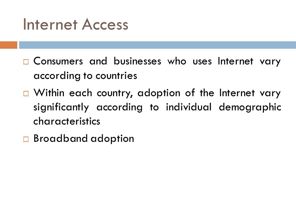 Internet Access Consumers and businesses who uses Internet vary according to countries.