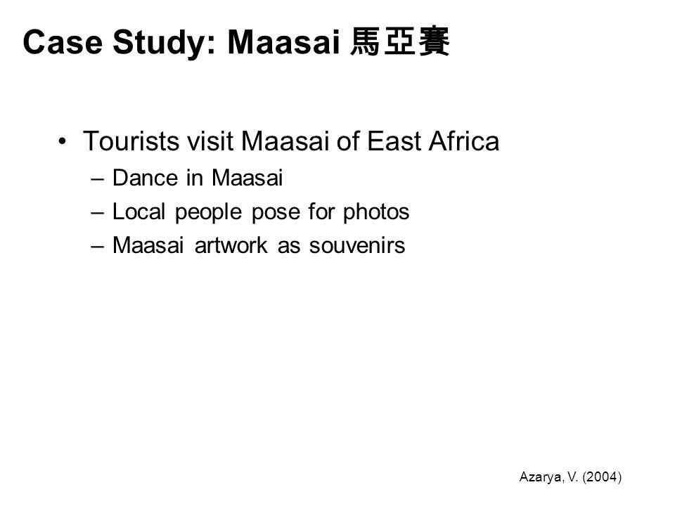 Case Study: Maasai 馬亞賽 Tourists visit Maasai of East Africa