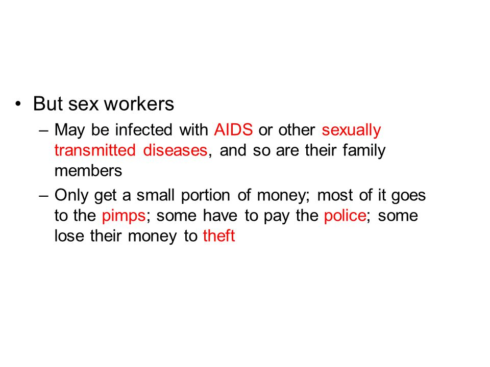 But sex workers May be infected with AIDS or other sexually transmitted diseases, and so are their family members.