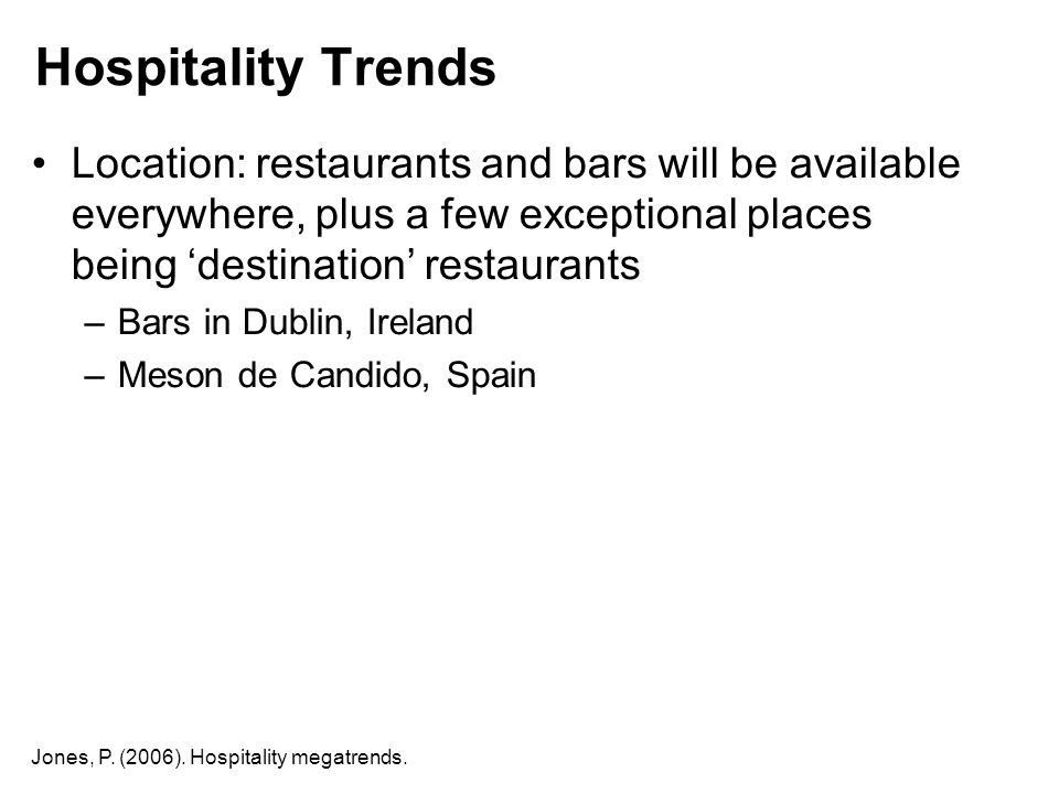Hospitality Trends Location: restaurants and bars will be available everywhere, plus a few exceptional places being 'destination' restaurants.