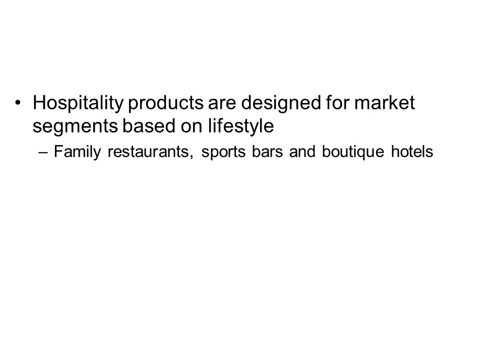 Hospitality products are designed for market segments based on lifestyle