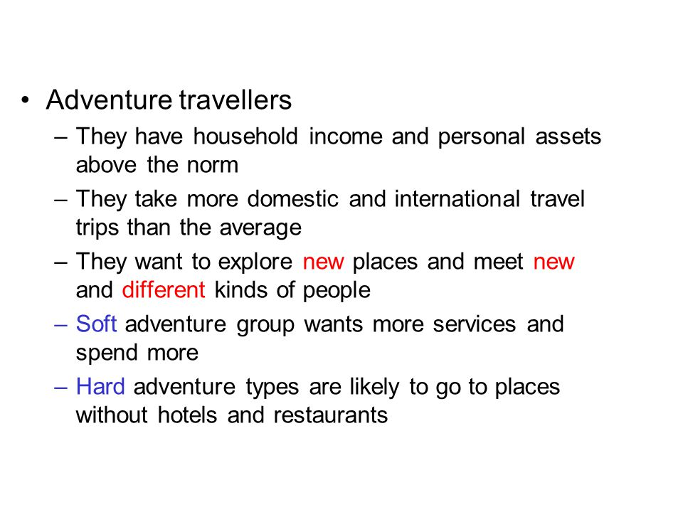 Adventure travellers They have household income and personal assets above the norm.