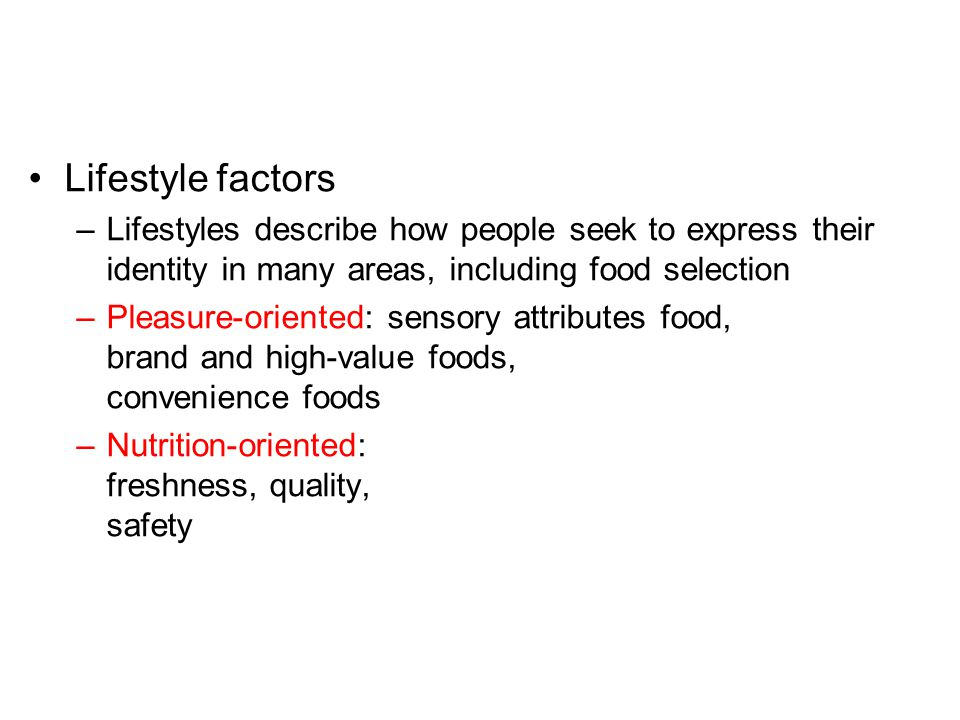 Lifestyle factors Lifestyles describe how people seek to express their identity in many areas, including food selection.