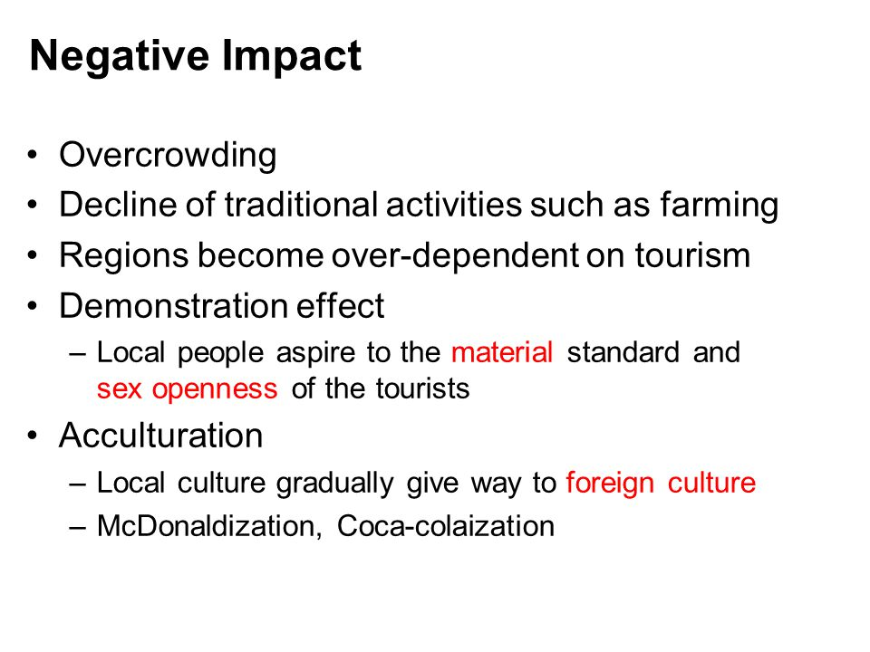 negative demonstrative effects of tourism Effects of ecotourism as world tourism is expected to double by 2020 involving both positive and negative impacts on the environment and people.