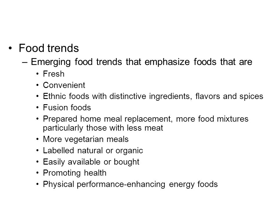 Food trends Emerging food trends that emphasize foods that are Fresh