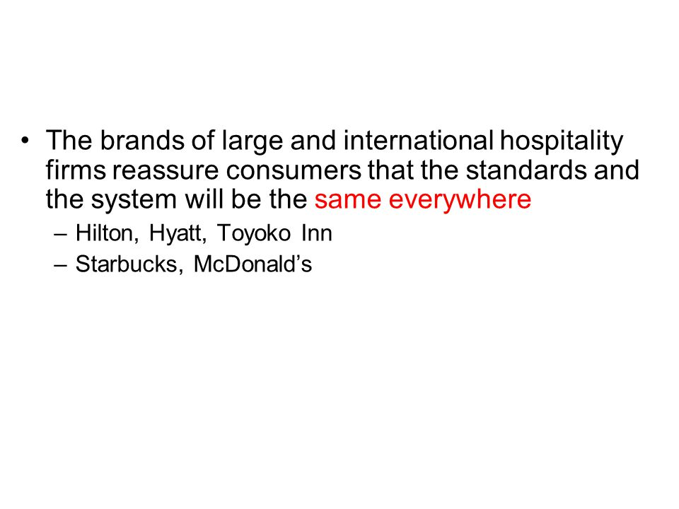 The brands of large and international hospitality firms reassure consumers that the standards and the system will be the same everywhere