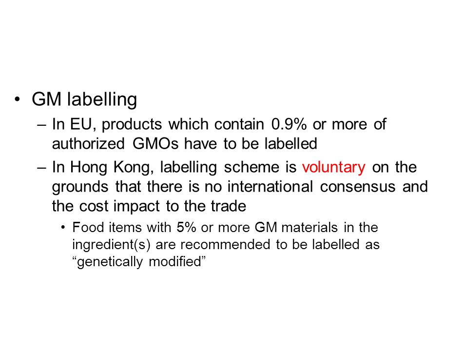 GM labelling In EU, products which contain 0.9% or more of authorized GMOs have to be labelled.