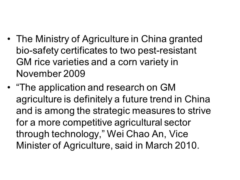 The Ministry of Agriculture in China granted bio-safety certificates to two pest-resistant GM rice varieties and a corn variety in November 2009