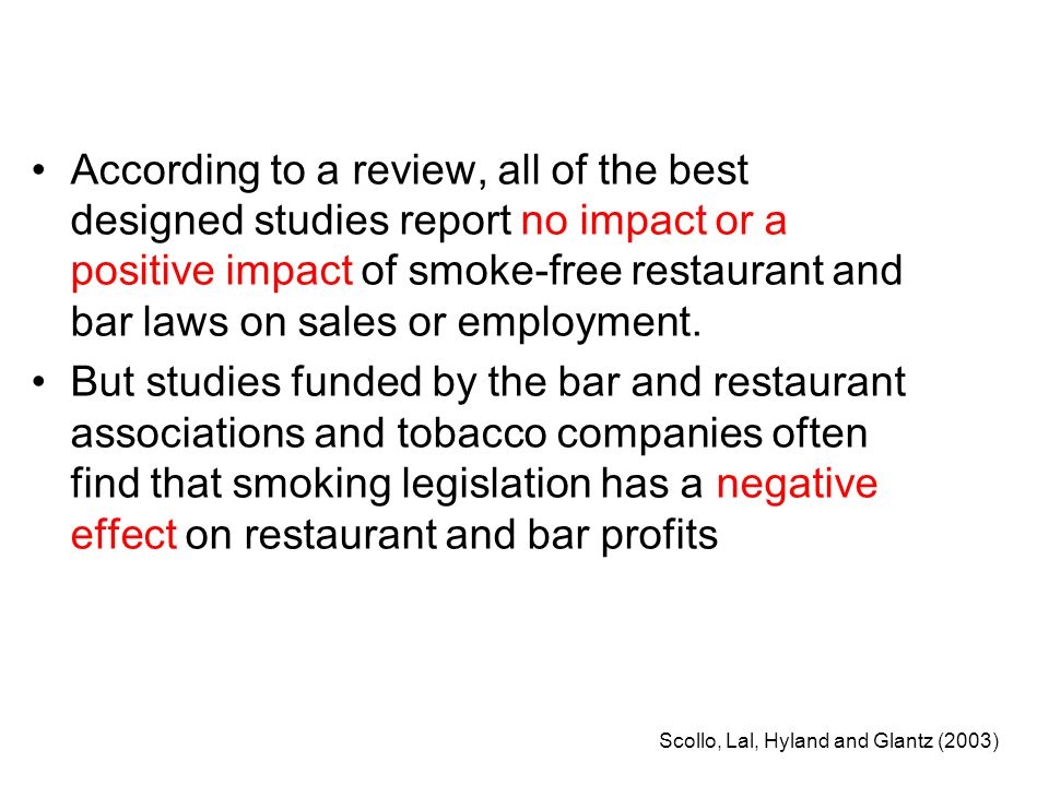 According to a review, all of the best designed studies report no impact or a positive impact of smoke-free restaurant and bar laws on sales or employment.