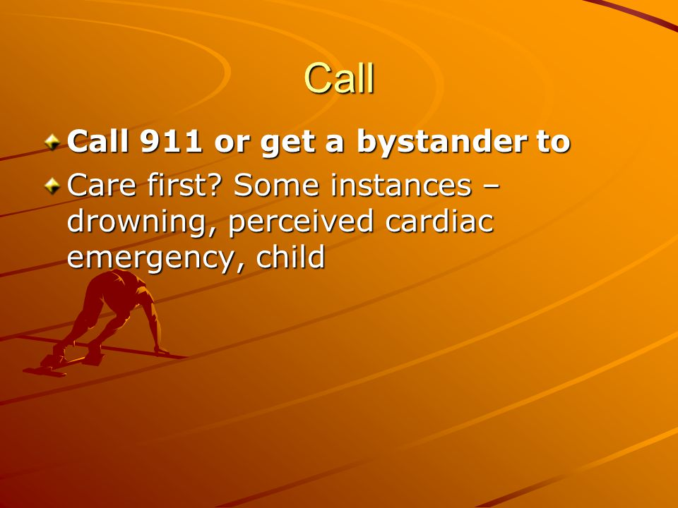 Call Call 911 or get a bystander to