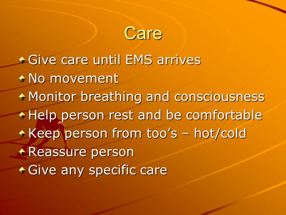 Care Give care until EMS arrives No movement