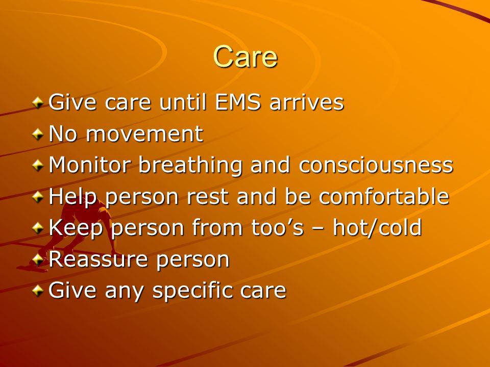Care Give care until EMS arrives No movement