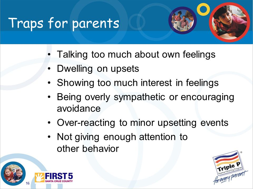 Traps for parents Talking too much about own feelings