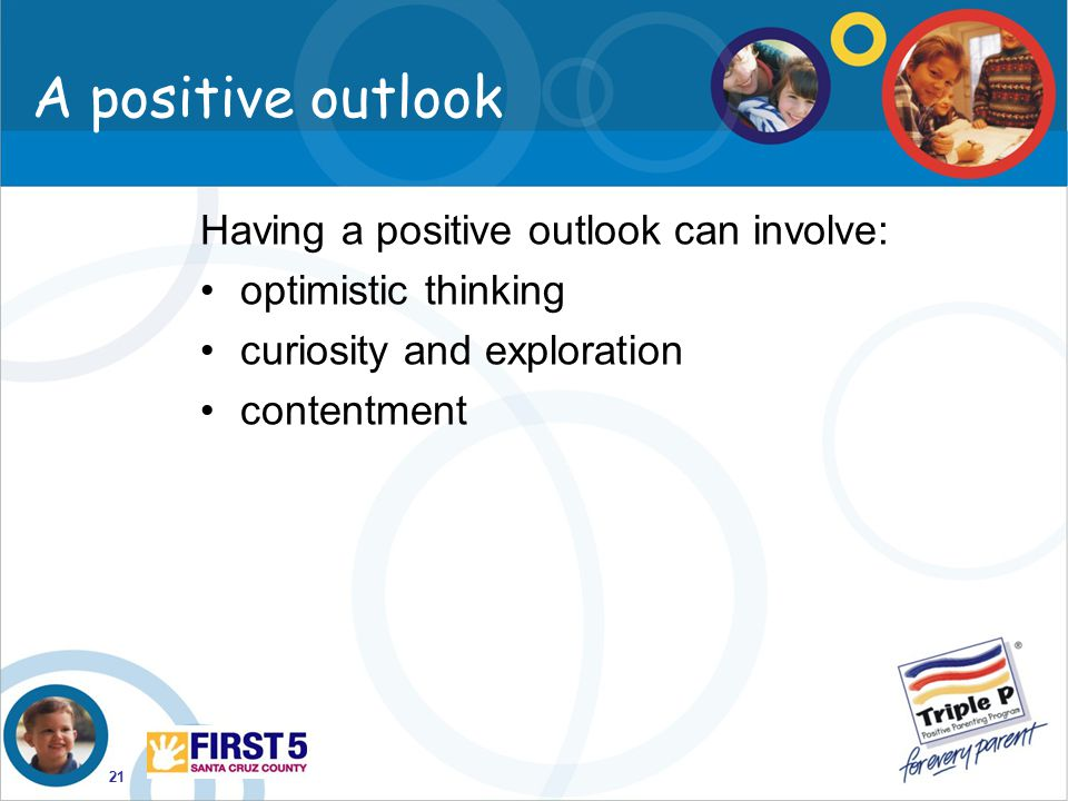 A positive outlook Having a positive outlook can involve: