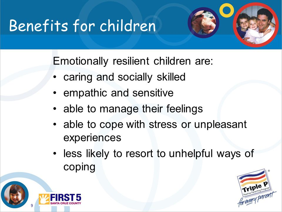 Benefits for children Emotionally resilient children are: