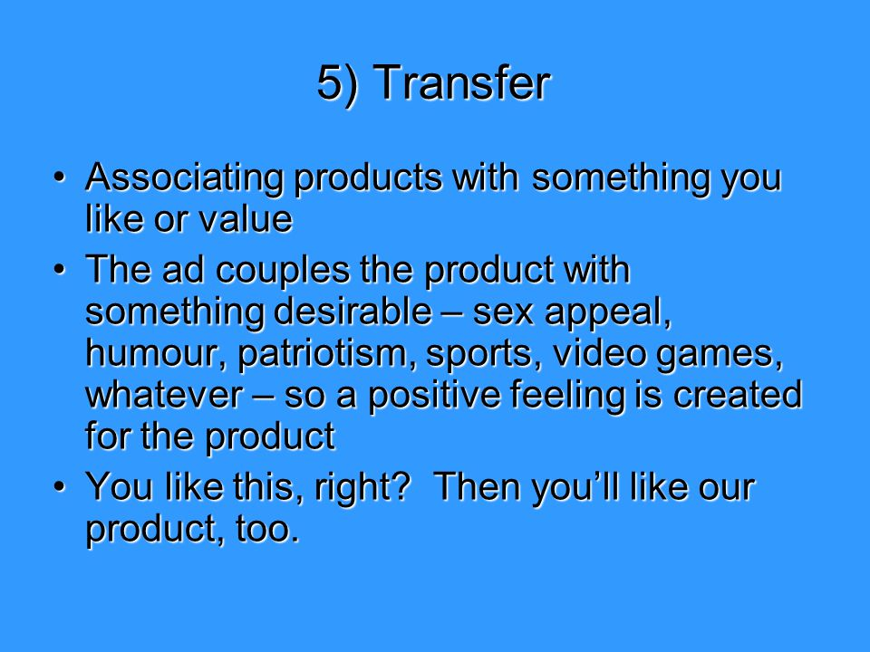 5) Transfer Associating products with something you like or value