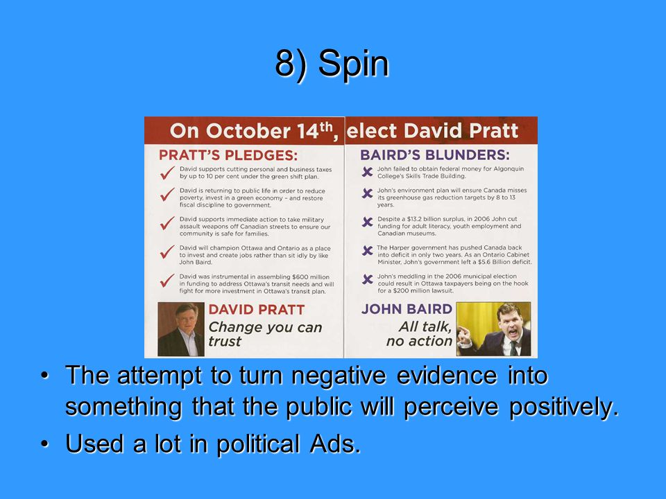 8) Spin The attempt to turn negative evidence into something that the public will perceive positively.