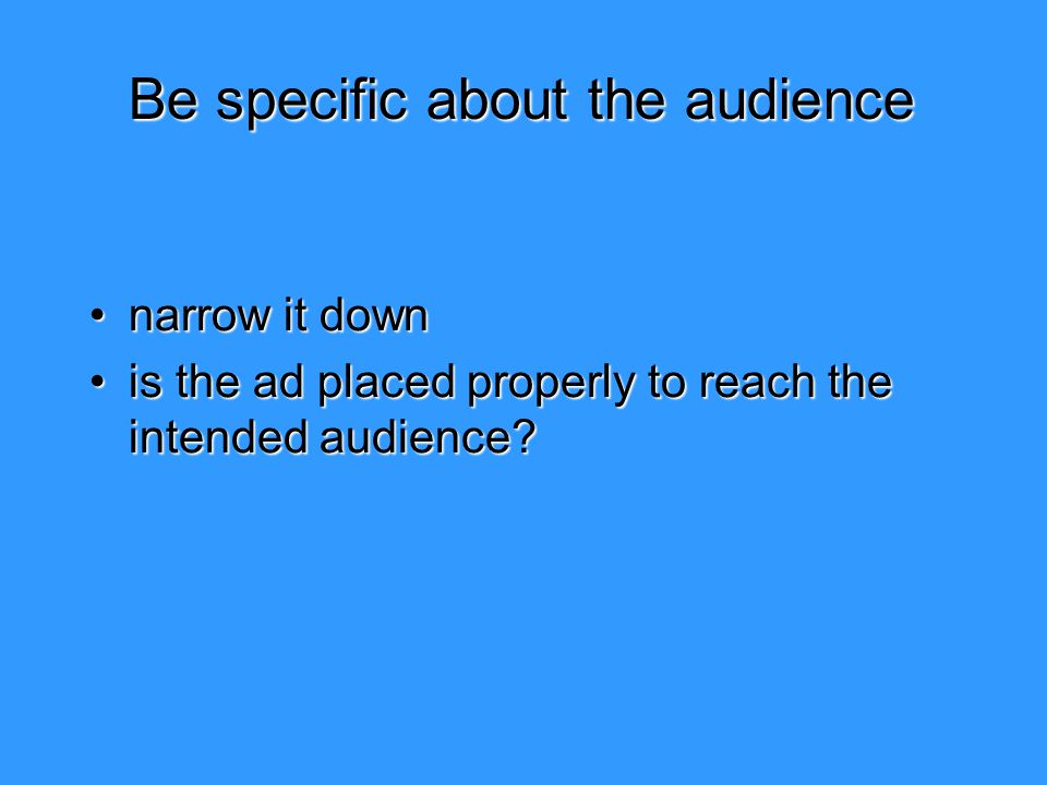 Be specific about the audience