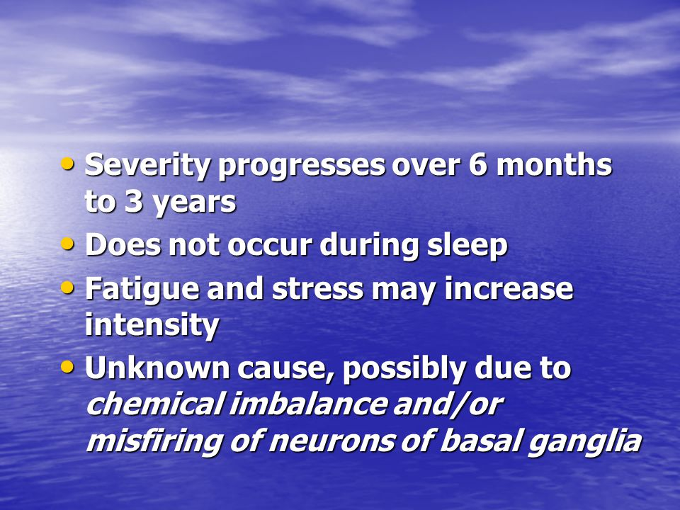 Severity progresses over 6 months to 3 years