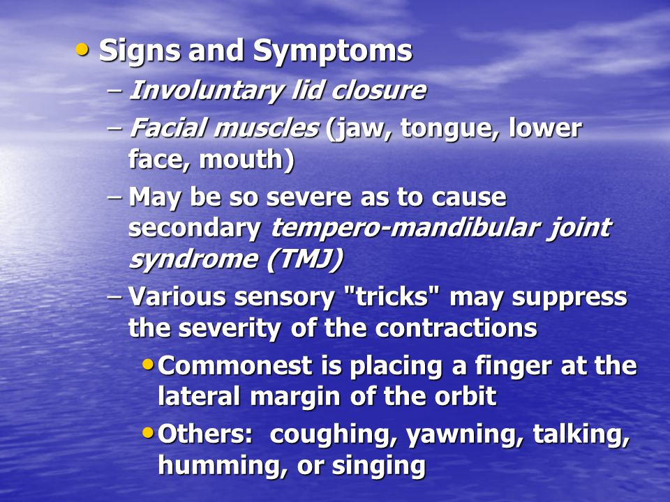 Signs and Symptoms Involuntary lid closure