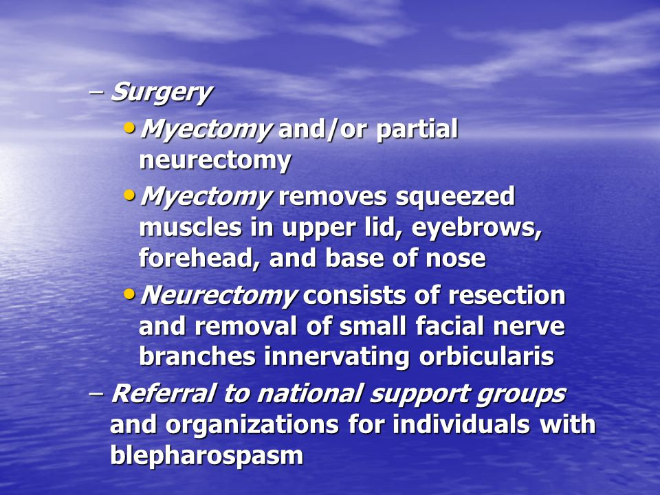 Surgery Myectomy and/or partial neurectomy. Myectomy removes squeezed muscles in upper lid, eyebrows, forehead, and base of nose.