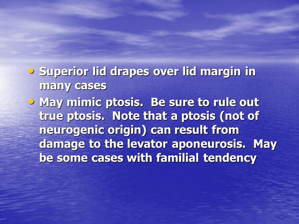 Superior lid drapes over lid margin in many cases