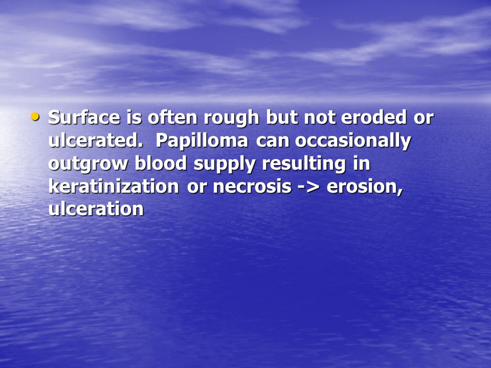 Surface is often rough but not eroded or ulcerated