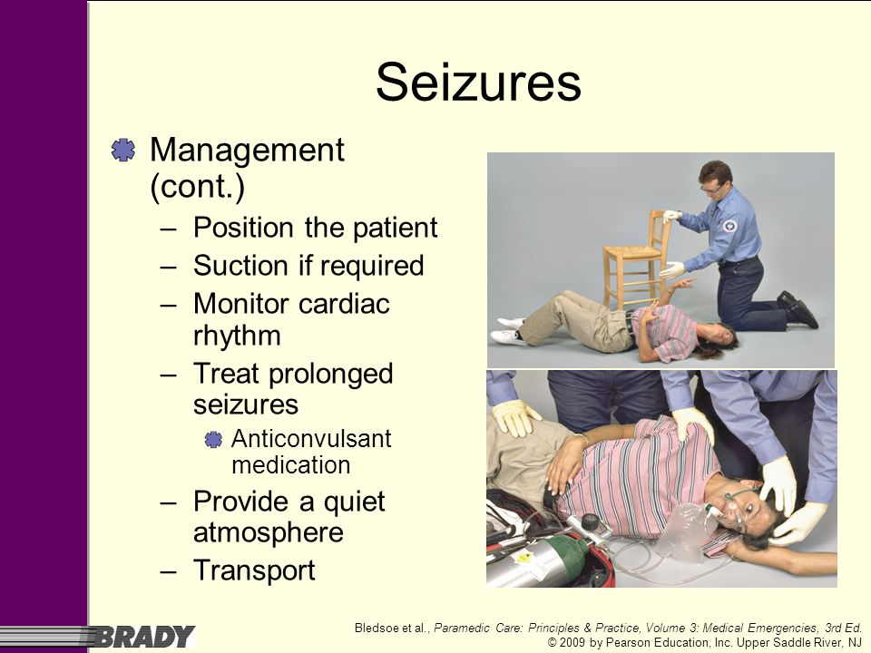 Seizures Management (cont.) Position the patient Suction if required