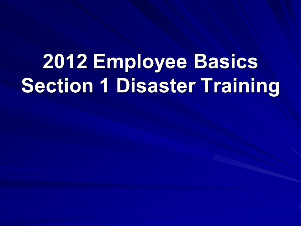 2012 Employee Basics Section 1 Disaster Training