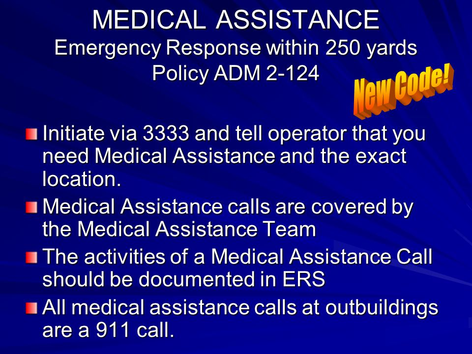 MEDICAL ASSISTANCE Emergency Response within 250 yards Policy ADM 2-124