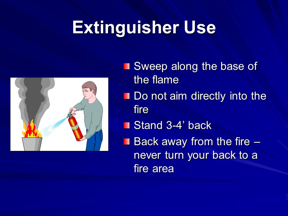 Extinguisher Use Sweep along the base of the flame