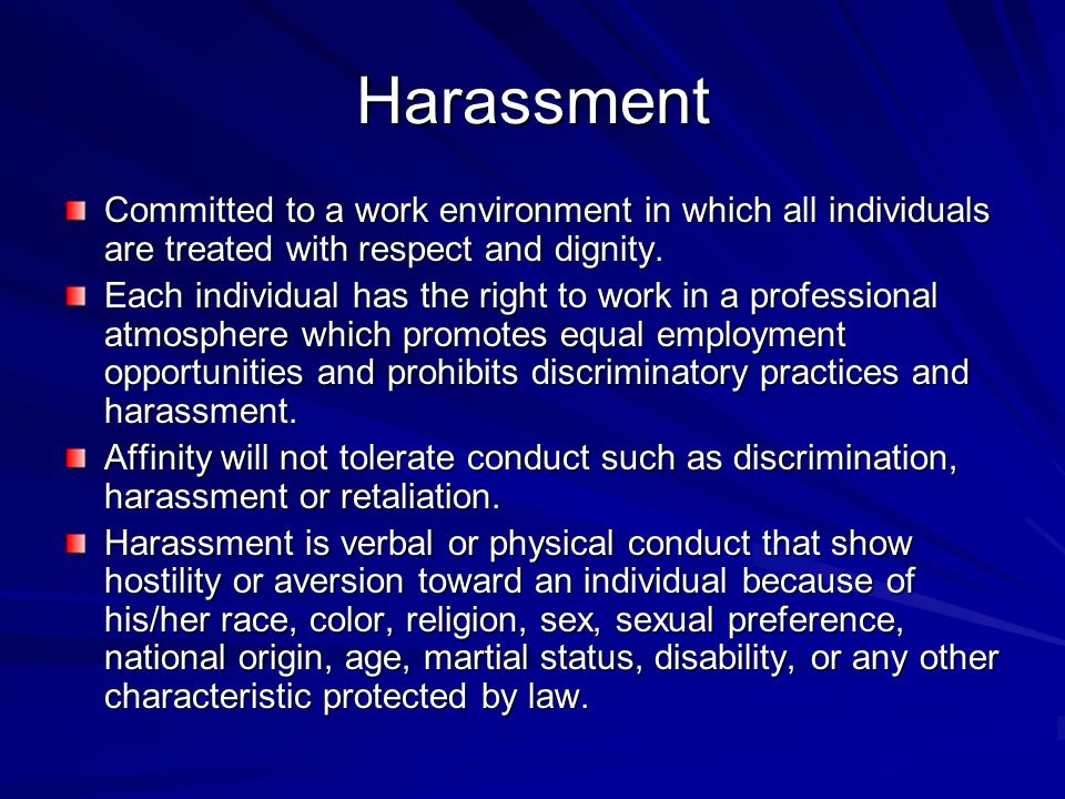 Harassment Committed to a work environment in which all individuals are treated with respect and dignity.