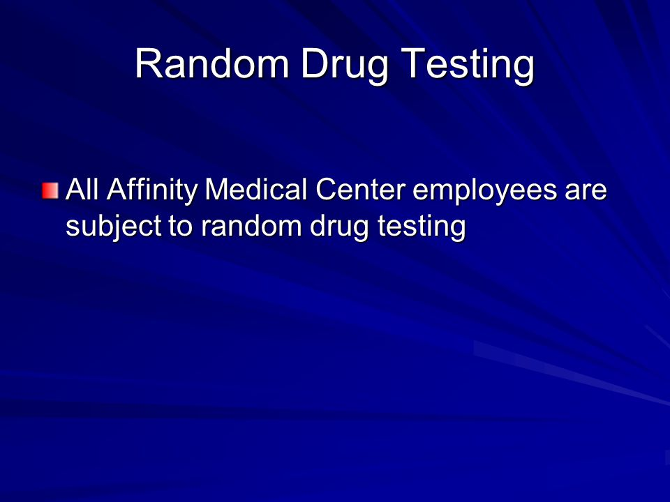 Random Drug Testing All Affinity Medical Center employees are subject to random drug testing