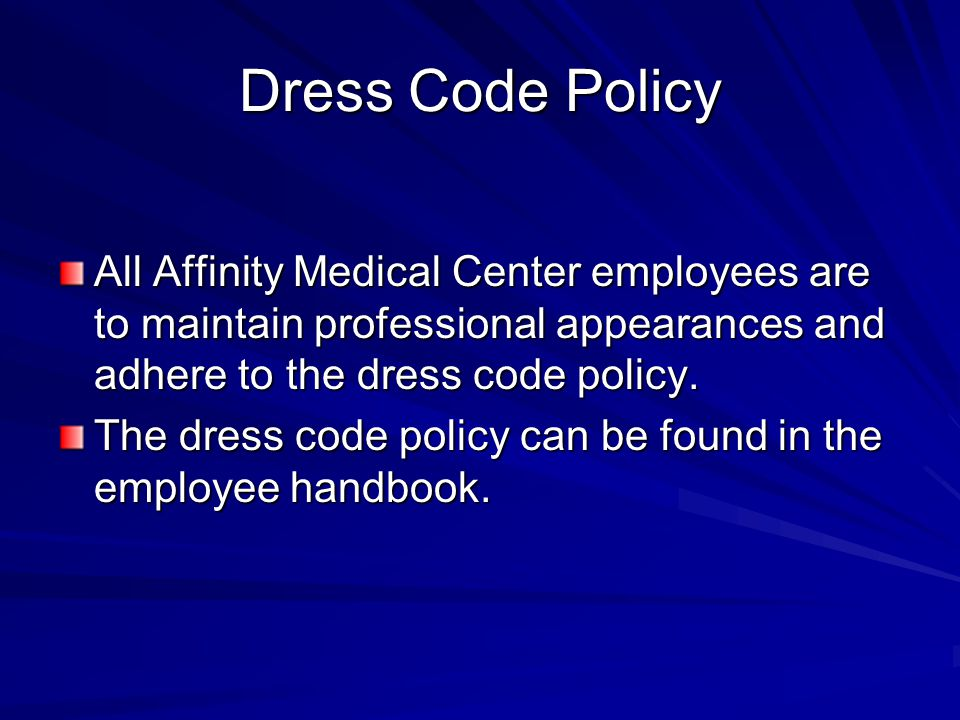 Dress Code Policy All Affinity Medical Center employees are to maintain professional appearances and adhere to the dress code policy.